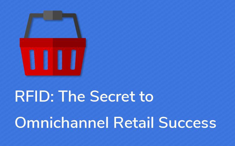 RFID The Secret to Omnichannel Retail Success