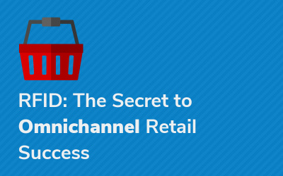 RFID: The Secret to Omnichannel Retail Success