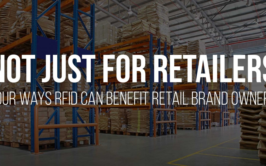 Not Just For Retailers: Four Ways RFID Can Benefit Retail Brand Owners