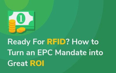 Ready For RFID? How to Turn an EPC Mandate into Great ROI