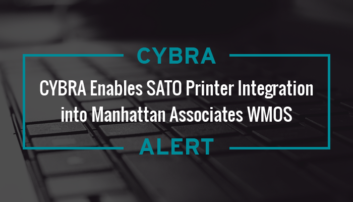 CYBRA Enables SATO Printer Integration into Manhattan Associates WMOS
