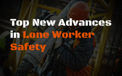 Top New Advances in Lone Worker Safety
