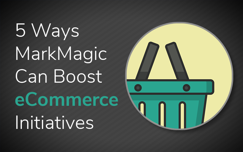 5 Ways MarkMagic Can Boost Your eCommerce Initiatives