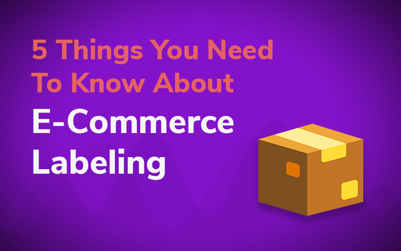 5 Things You Need to Know About eCommerce Labeling