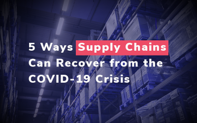 5 Ways Supply Chains Can Recover from the Covid-19 Crisis