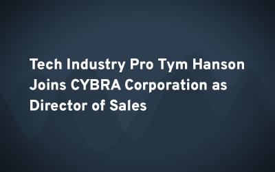 Tech Industry Pro Tym Hanson Joins CYBRA Corporation as Director of Sales