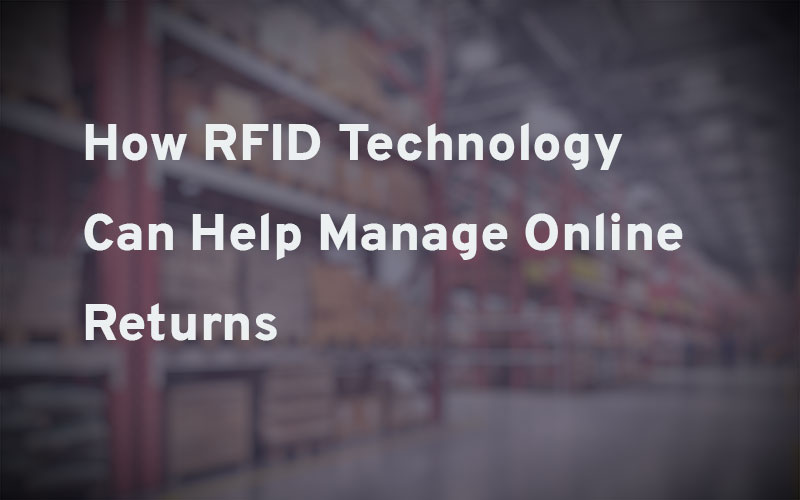 How RFID Technology Can Help Manage Online Returns